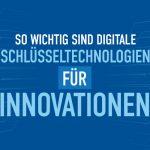 So wichtig sind digitale Schlüsseltechnologien für Innovationen