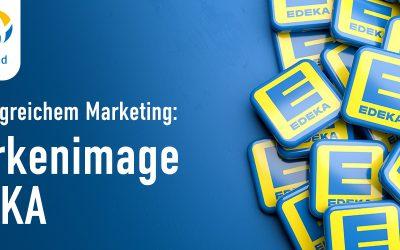 Lernen von erfolgreichem Marketing: Das Markenimage von EDEKA